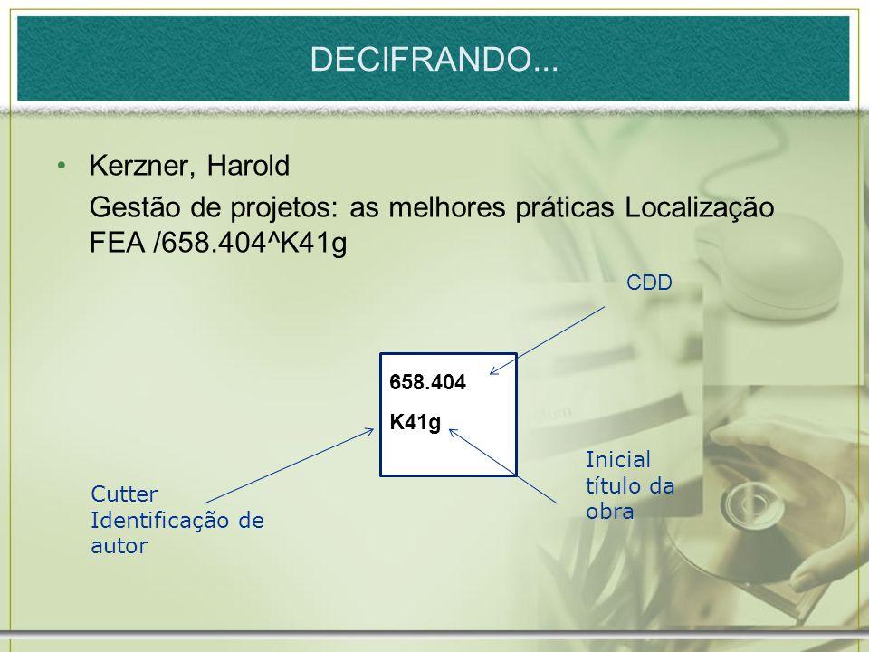 DECIFRANDO... Kerzner, Harold Gestão de projetos: as melhores práticas Localização FEA /658.404^K41g Cutter Identificação de autor 658.404 K41g Inicia