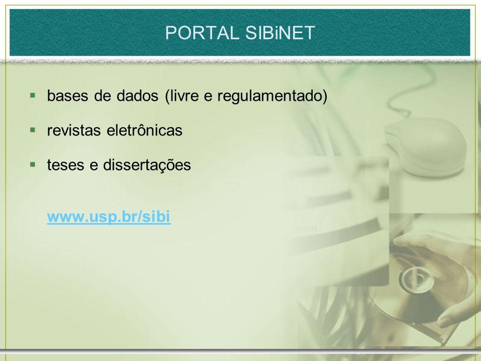 PORTAL SIBiNET bases de dados (livre e regulamentado) revistas eletrônicas teses e dissertações www.usp.br/sibi