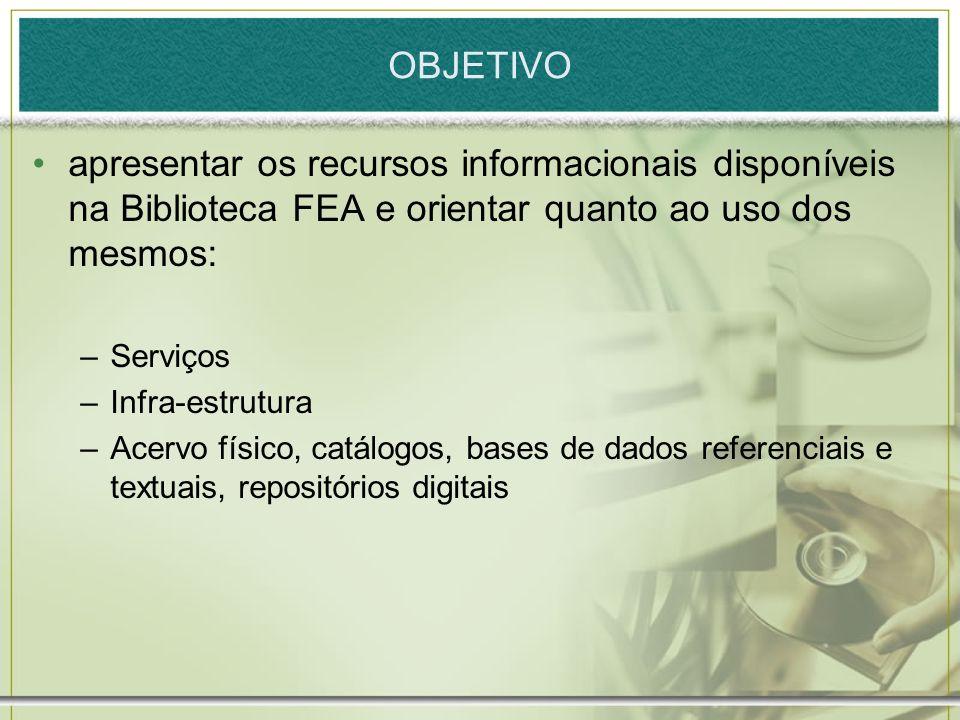 apresentar os recursos informacionais disponíveis na Biblioteca FEA e orientar quanto ao uso dos mesmos: –Serviços –Infra-estrutura –Acervo físico, ca