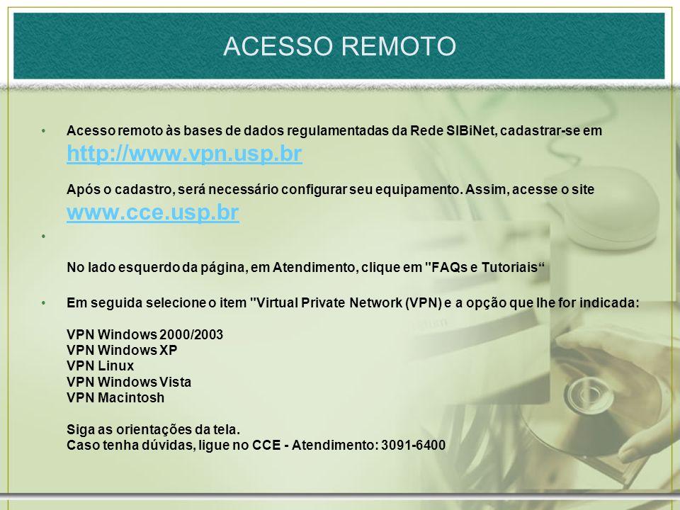 ACESSO REMOTO Acesso remoto às bases de dados regulamentadas da Rede SIBiNet, cadastrar-se em http://www.vpn.usp.br Após o cadastro, será necessário c