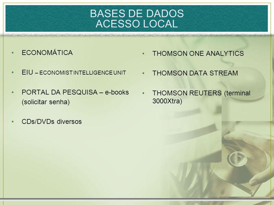 BASES DE DADOS ACESSO LOCAL ECONOMÁTICA EIU – ECONOMIST INTELLIGENCE UNIT PORTAL DA PESQUISA – e-books (solicitar senha) CDs/DVDs diversos THOMSON ONE