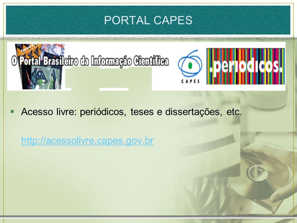 PORTAL CAPES Acesso livre: periódicos, teses e dissertações, etc. http://acessolivre.capes.gov.br