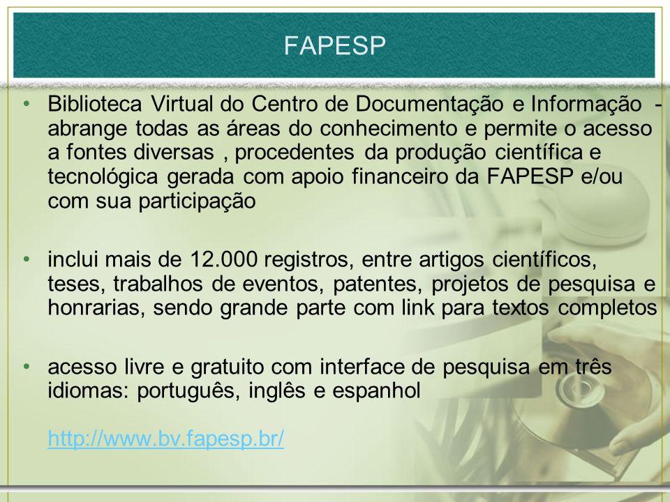 FAPESP Biblioteca Virtual do Centro de Documentação e Informação - abrange todas as áreas do conhecimento e permite o acesso a fontes diversas, proced