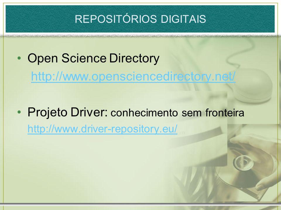 REPOSITÓRIOS DIGITAIS Open Science Directory http://www.opensciencedirectory.net/ Projeto Driver: conhecimento sem fronteira http://www.driver-reposit