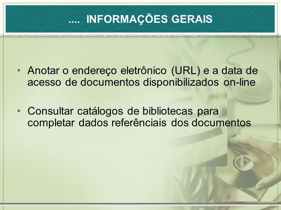 .... INFORMAÇÕES GERAIS Anotar o endereço eletrônico (URL) e a data de acesso de documentos disponibilizados on-line Consultar catálogos de biblioteca