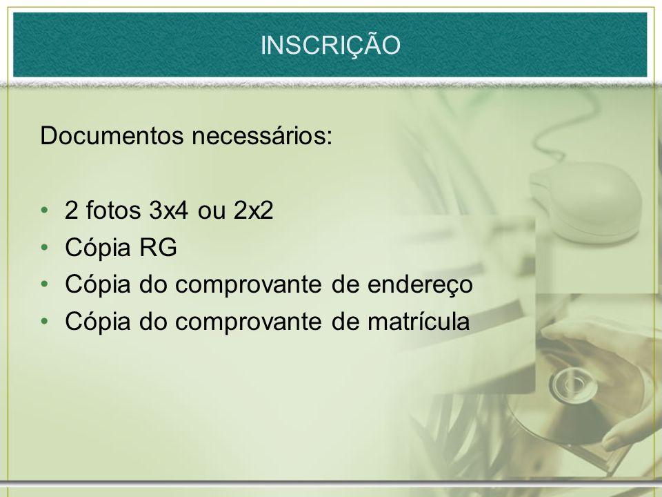 Documentos necessários: 2 fotos 3x4 ou 2x2 Cópia RG Cópia do comprovante de endereço Cópia do comprovante de matrícula INSCRIÇÃO