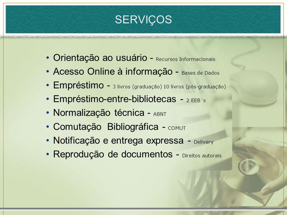 Orientação ao usuário - Recursos Informacionais Acesso Online à informação - Bases de Dados Empréstimo - 3 livros (graduação) 10 livros (pós-graduação