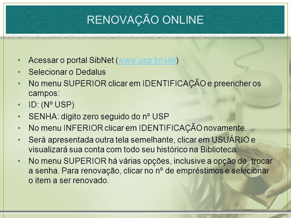 RENOVAÇÃO ONLINE Acessar o portal SibNet (www.usp.br/sibi)www.usp.br/sibi Selecionar o Dedalus No menu SUPERIOR clicar em IDENTIFICAÇÃO e preencher os