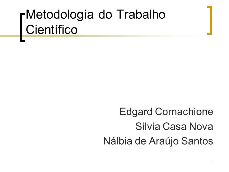 1 Metodologia do Trabalho Científico Edgard Cornachione Silvia Casa Nova Nálbia de Araújo Santos