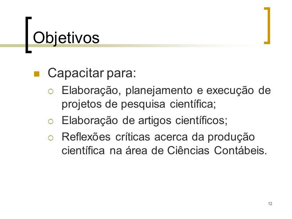Objetivos Capacitar para: Elaboração, planejamento e execução de projetos de pesquisa científica; Elaboração de artigos científicos; Reflexões crítica