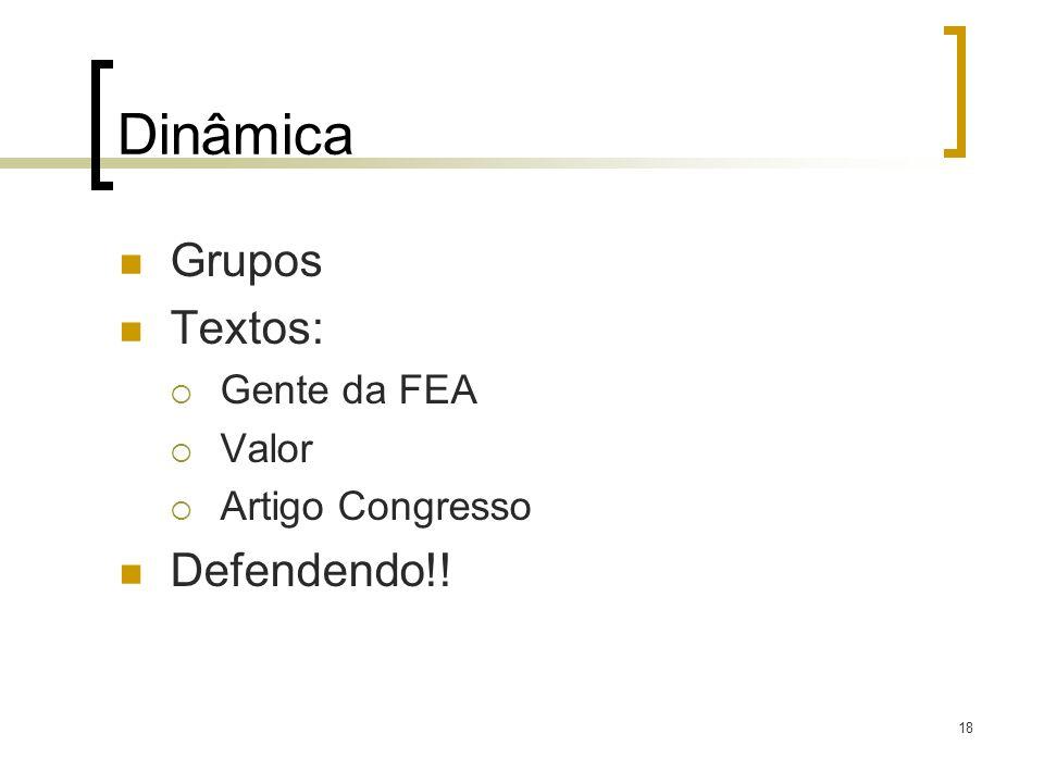 Dinâmica Grupos Textos: Gente da FEA Valor Artigo Congresso Defendendo!! 18