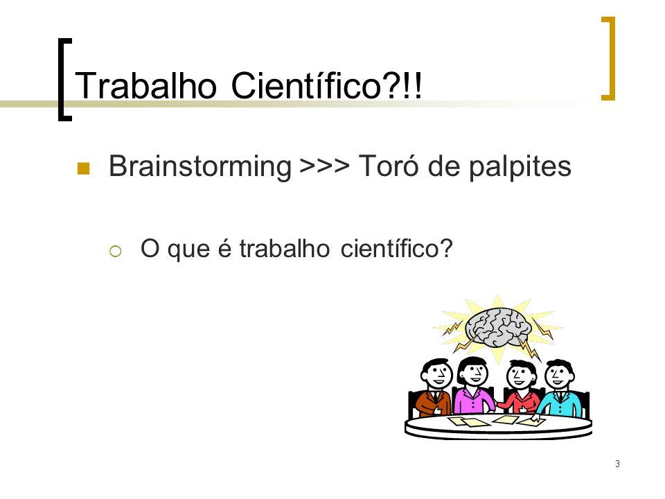 Trabalho Científico?!! Brainstorming >>> Toró de palpites O que é trabalho científico? 3