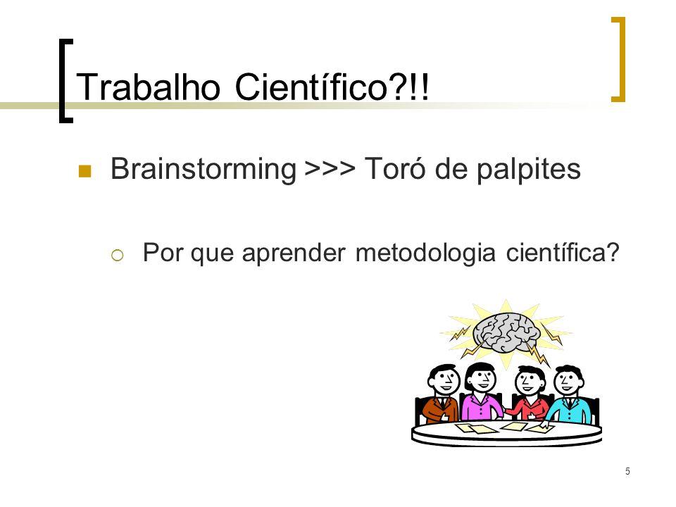 Trabalho Científico?!! Brainstorming >>> Toró de palpites Por que aprender metodologia científica? 5