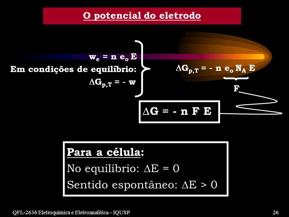 QFL-2636 Eletroquímica e Eletroanalítica – IQUSP26 O potencial do eletrodo w e = n e o E Em condições de equilíbrio: G p,T = - w F G p,T = - n e o N A