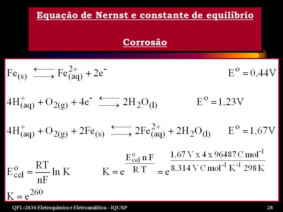 QFL-2636 Eletroquímica e Eletroanalítica – IQUSP28 Equação de Nernst e constante de equilíbrio Corrosão