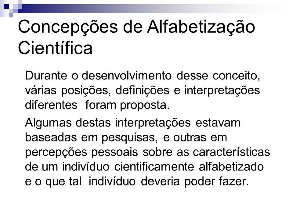 Concepções de Alfabetização Científica Durante o desenvolvimento desse conceito, várias posições, definições e interpretações diferentes foram propost