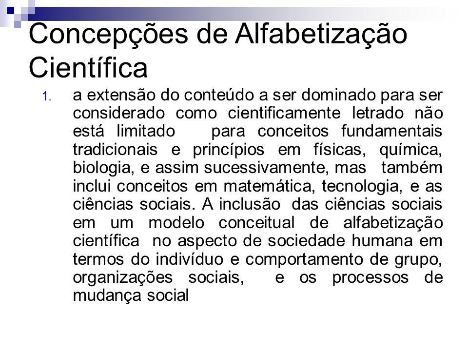 Concepções de Alfabetização Científica 1. a extensão do conteúdo a ser dominado para ser considerado como cientificamente letrado não está limitado pa
