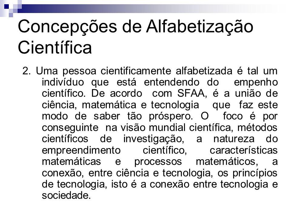 Concepções de Alfabetização Científica 2. Uma pessoa cientificamente alfabetizada é tal um indivíduo que está entendendo do empenho científico. De aco
