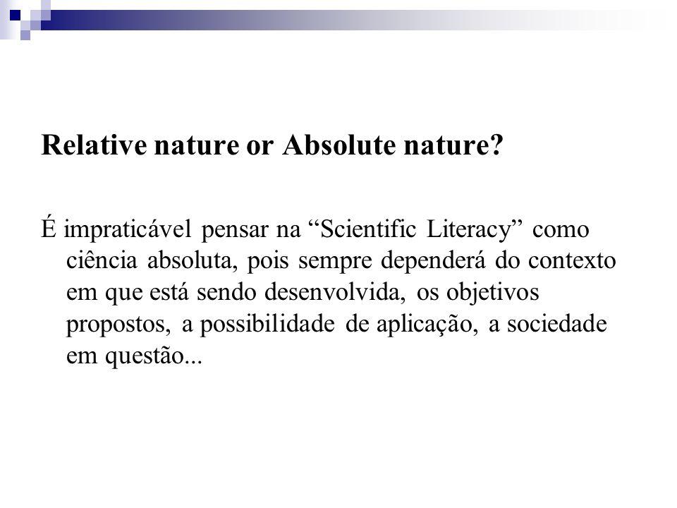 Relative nature or Absolute nature? É impraticável pensar na Scientific Literacy como ciência absoluta, pois sempre dependerá do contexto em que está