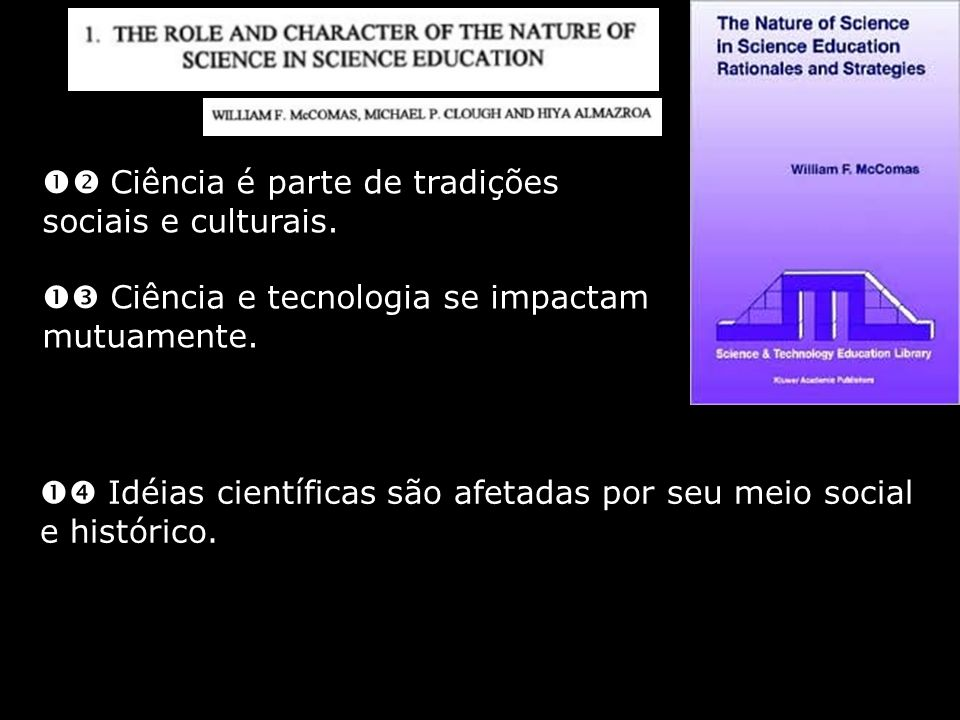 Ciência é parte de tradições sociais e culturais. Ciência e tecnologia se impactam mutuamente. Idéias científicas são afetadas por seu meio social e h