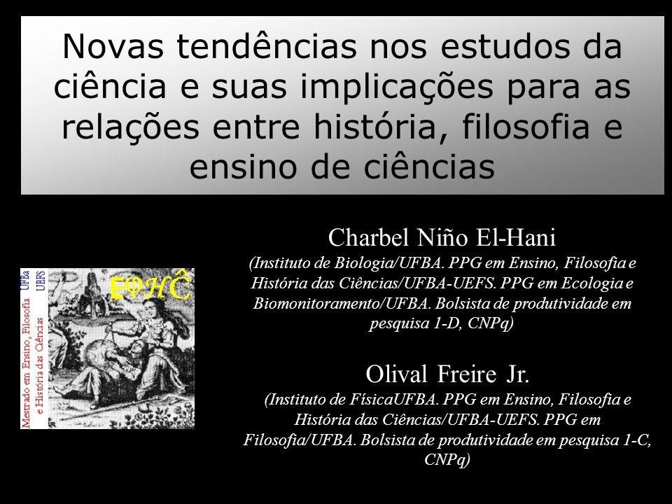 Novas tendências nos estudos da ciência e suas implicações para as relações entre história, filosofia e ensino de ciências Charbel Niño El-Hani (Insti