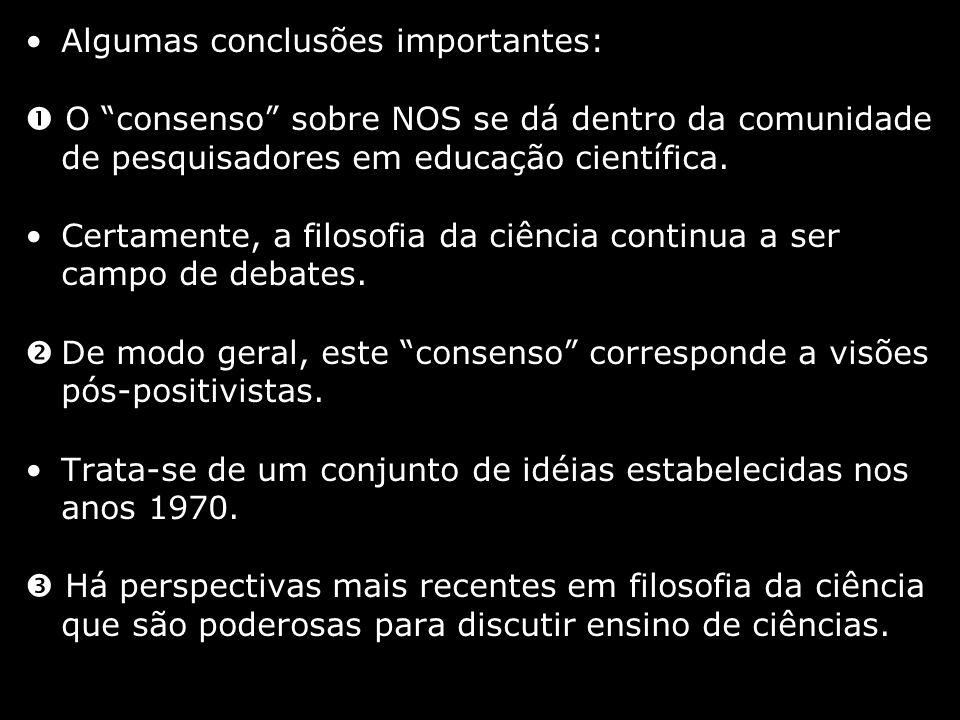 Algumas conclusões importantes: O consenso sobre NOS se dá dentro da comunidade de pesquisadores em educação científica. Certamente, a filosofia da ci