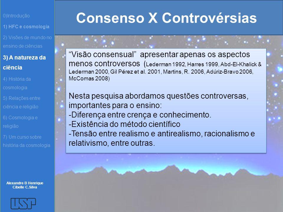 Consenso X Controvérsias Visão consensual apresentar apenas os aspectos menos controversos ( Lederman 1992, Harres 1999, Abd-El-Khalick & Lederman 200