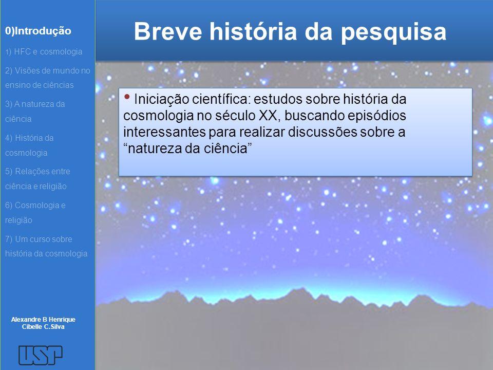 Breve história da pesquisa Iniciação científica: estudos sobre história da cosmologia no século XX, buscando episódios interessantes para realizar dis