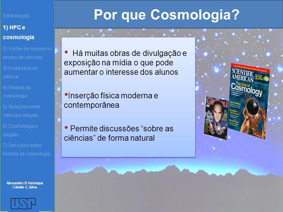 Por que Cosmologia? Há muitas obras de divulgação e exposição na mídia o que pode aumentar o interesse dos alunos Inserção física moderna e contemporâ