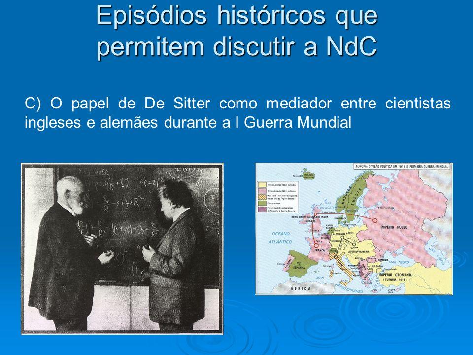 Episódios históricos que permitem discutir a NdC C) O papel de De Sitter como mediador entre cientistas ingleses e alemães durante a I Guerra Mundial