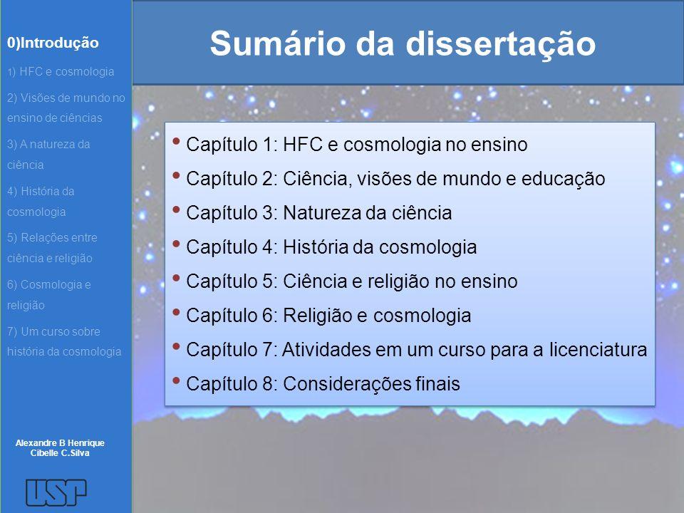Sumário da dissertação Capítulo 1: HFC e cosmologia no ensino Capítulo 2: Ciência, visões de mundo e educação Capítulo 3: Natureza da ciência Capítulo