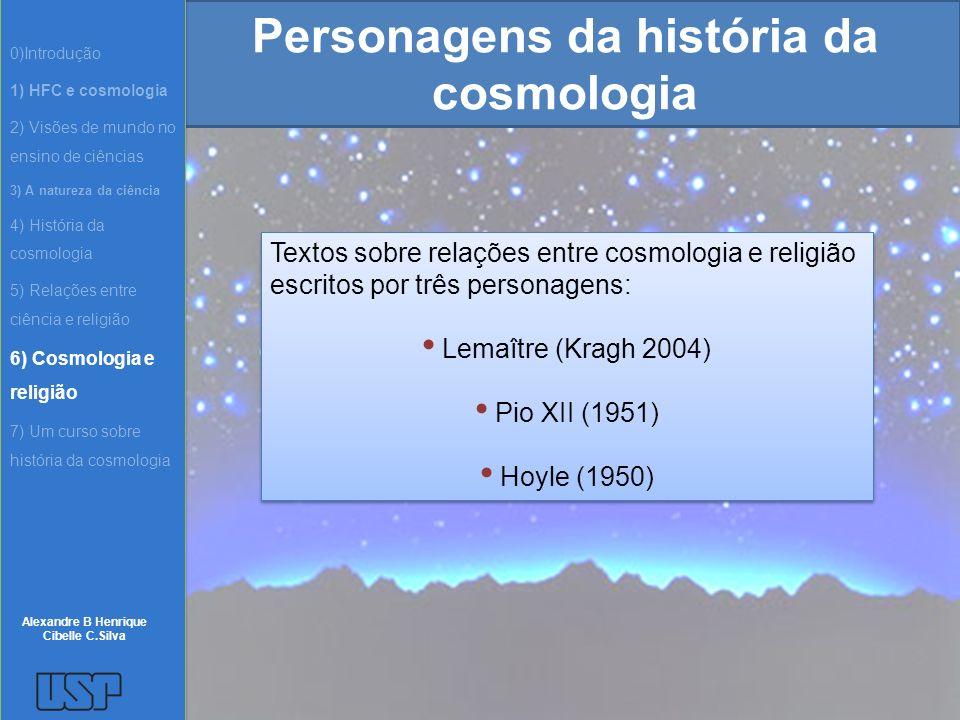 Personagens da história da cosmologia Textos sobre relações entre cosmologia e religião escritos por três personagens: Lemaître (Kragh 2004) Pio XII (