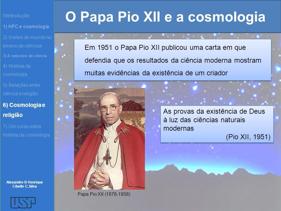 O Papa Pio XII e a cosmologia Em 1951 o Papa Pio XII publicou uma carta em que defendia que os resultados da ciência moderna mostram muitas evidências