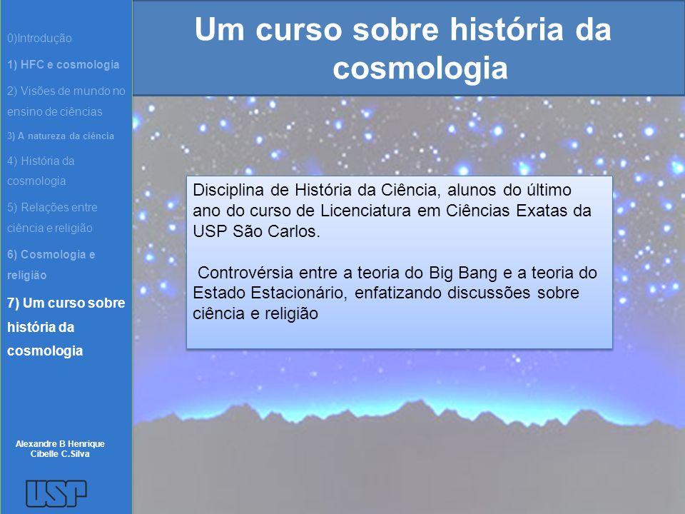 Um curso sobre história da cosmologia Disciplina de História da Ciência, alunos do último ano do curso de Licenciatura em Ciências Exatas da USP São C