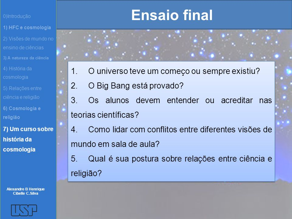 Ensaio final 1.O universo teve um começo ou sempre existiu? 2.O Big Bang está provado? 3.Os alunos devem entender ou acreditar nas teorias científicas
