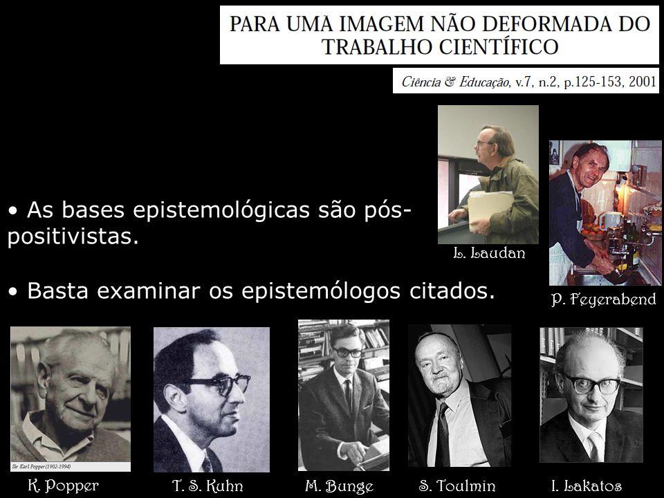 As bases epistemológicas são pós- positivistas. Basta examinar os epistemólogos citados. K. Popper T. S. KuhnM. BungeS. ToulminI. Lakatos L. Laudan P.