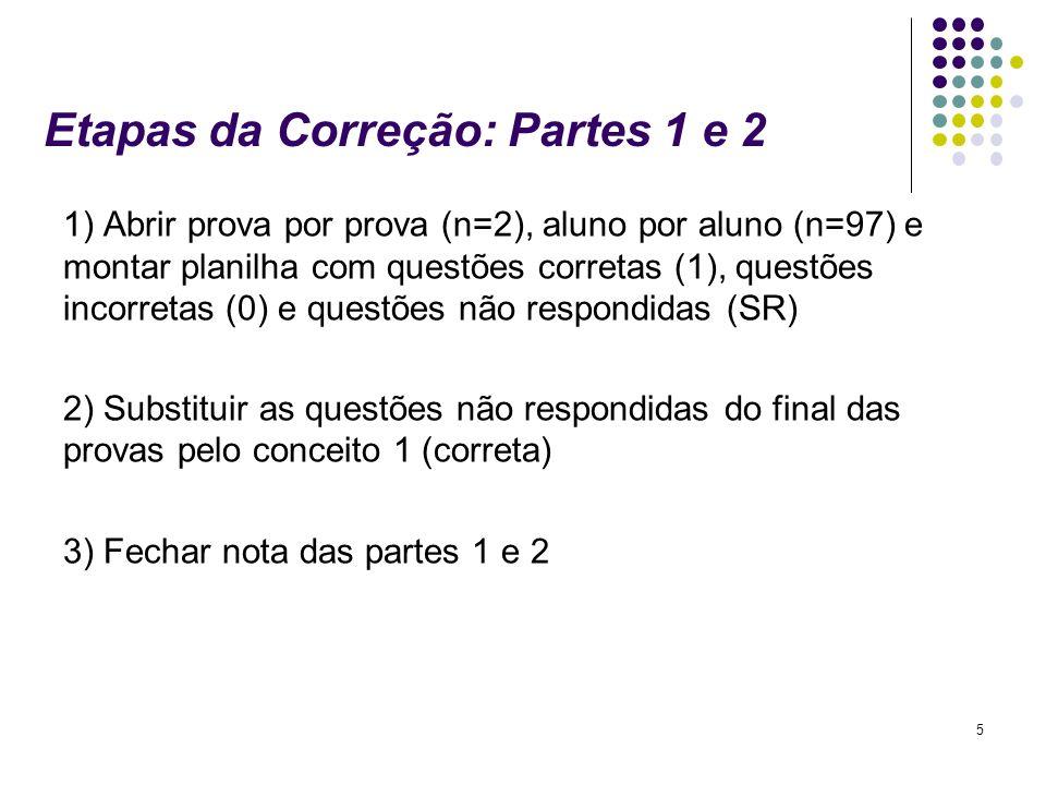 5 Etapas da Correção: Partes 1 e 2 1) Abrir prova por prova (n=2), aluno por aluno (n=97) e montar planilha com questões corretas (1), questões incorr