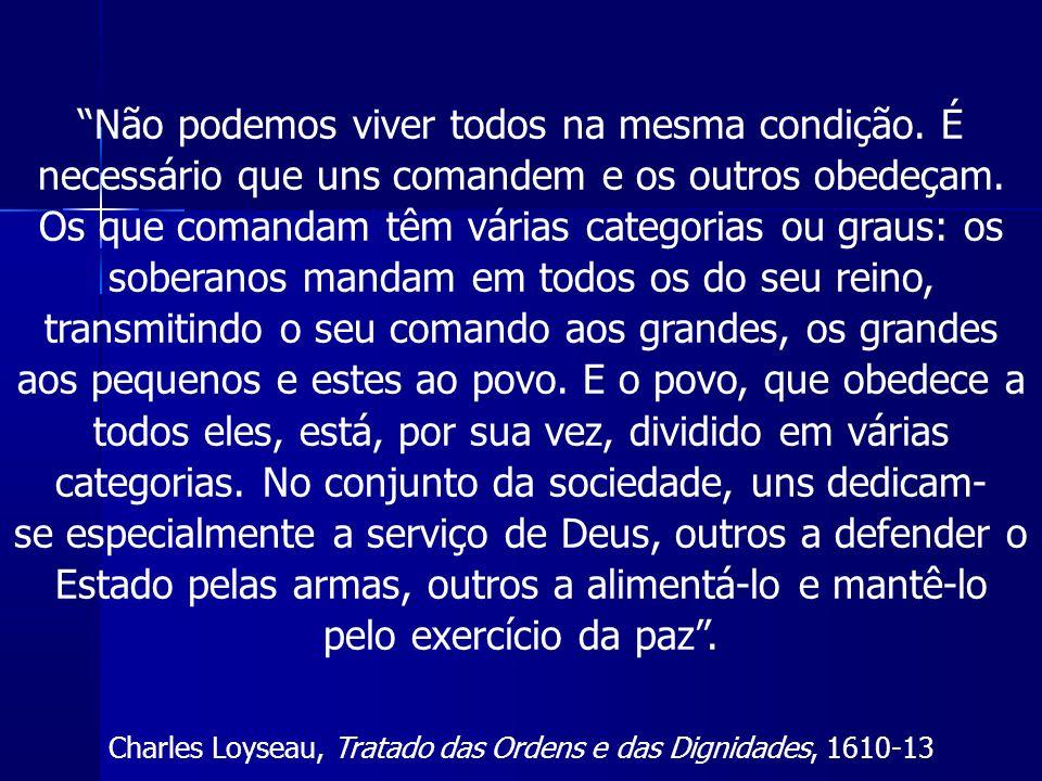 Não podemos viver todos na mesma condição. É necessário que uns comandem e os outros obedeçam.