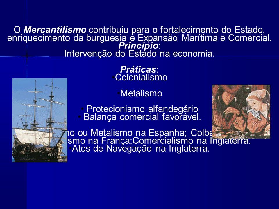 O Mercantilismo contribuiu para o fortalecimento do Estado, enriquecimento da burguesia e Expansão Marítima e Comercial.