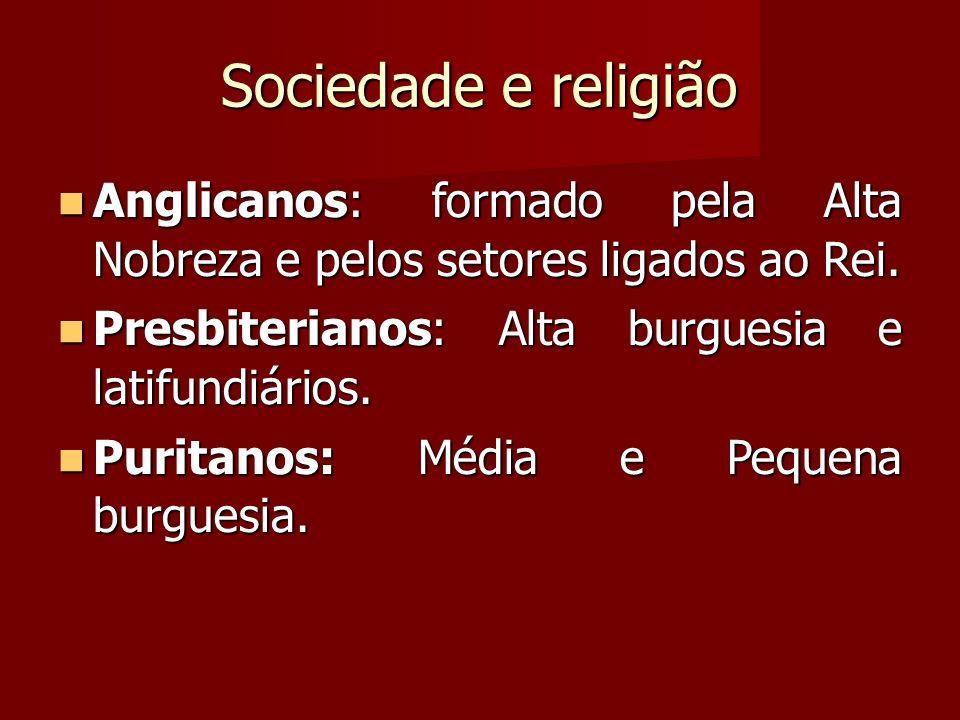 Sociedade e religião Anglicanos: formado pela Alta Nobreza e pelos setores ligados ao Rei.