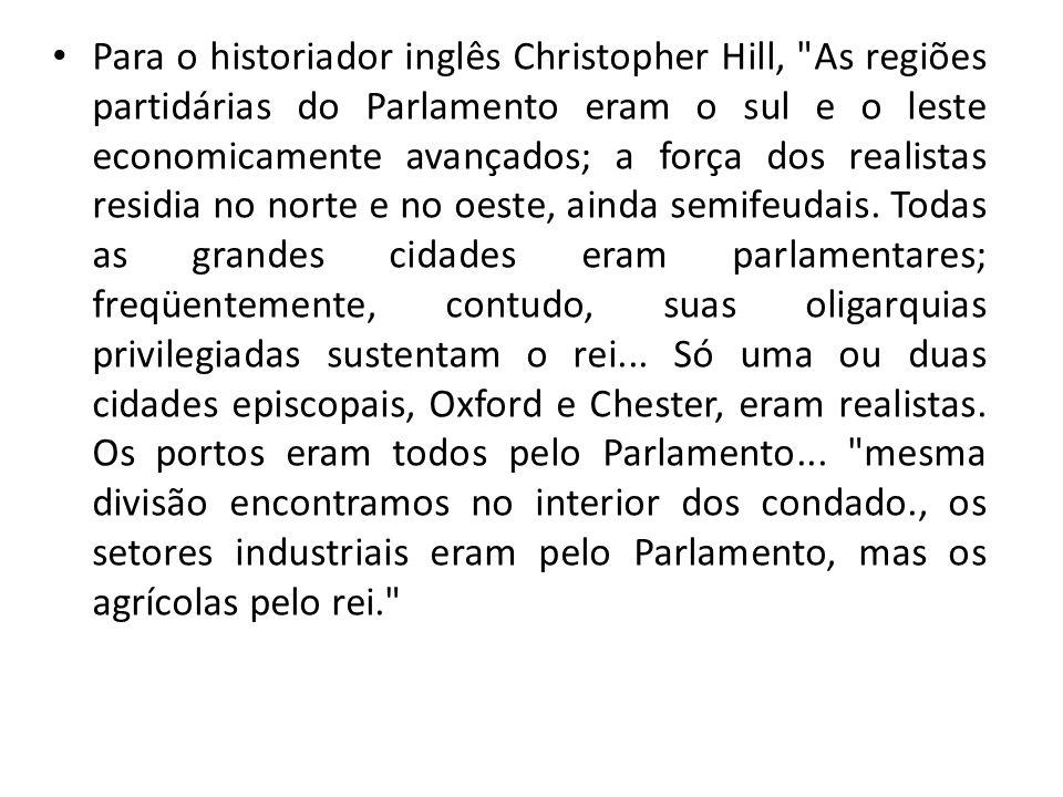 Para o historiador inglês Christopher Hill, As regiões partidárias do Parlamento eram o sul e o leste economicamente avançados; a força dos realistas residia no norte e no oeste, ainda semifeudais.