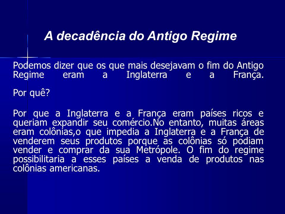 Podemos dizer que os que mais desejavam o fim do Antigo Regime eram a Inglaterra e a França.