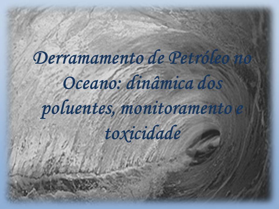 Derramamento de Petróleo no Oceano: dinâmica dos poluentes, monitoramento e toxicidade