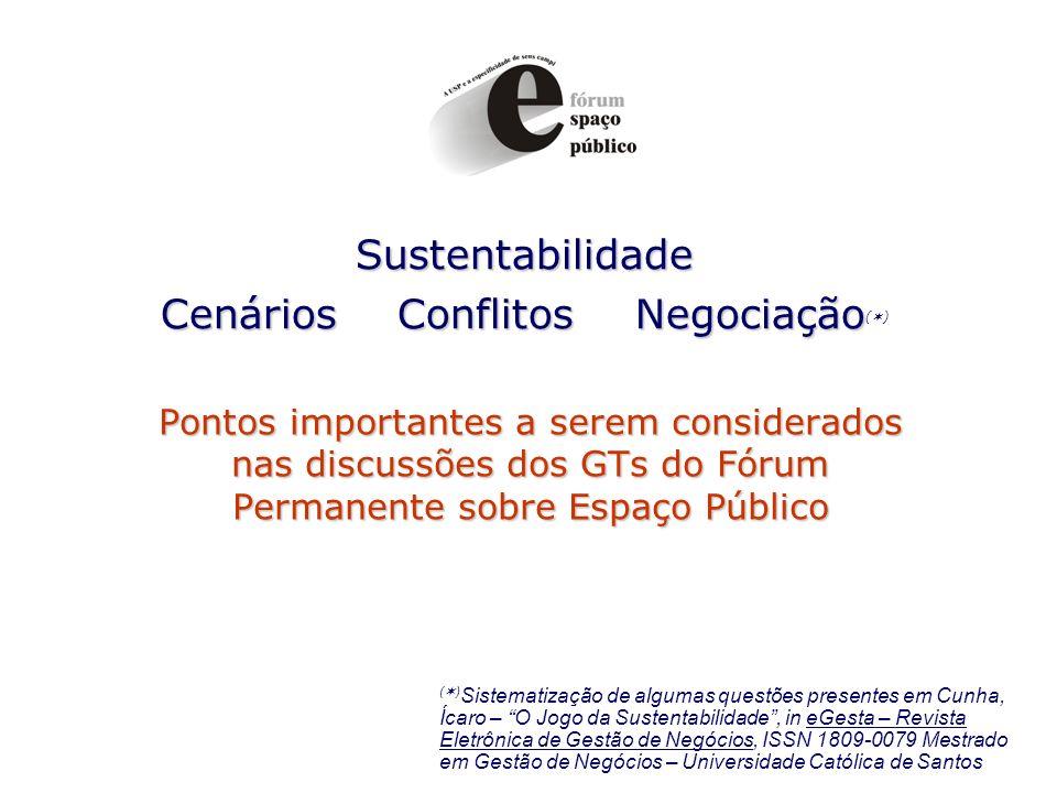 Sustentabilidade Cenários Conflitos Negociação Sustentabilidade Cenários Conflitos Negociação ( ) Pontos importantes a serem considerados nas discussõ