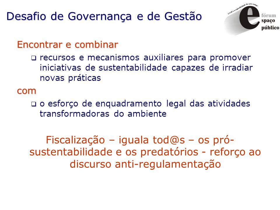 Desafio de Governança e de Gestão Encontrar e combinar recursos e mecanismos auxiliares para promover iniciativas de sustentabilidade capazes de irrad