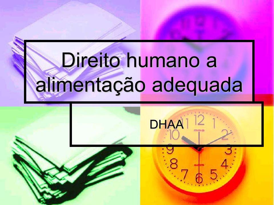 Direito humano a alimentação adequada DHAA