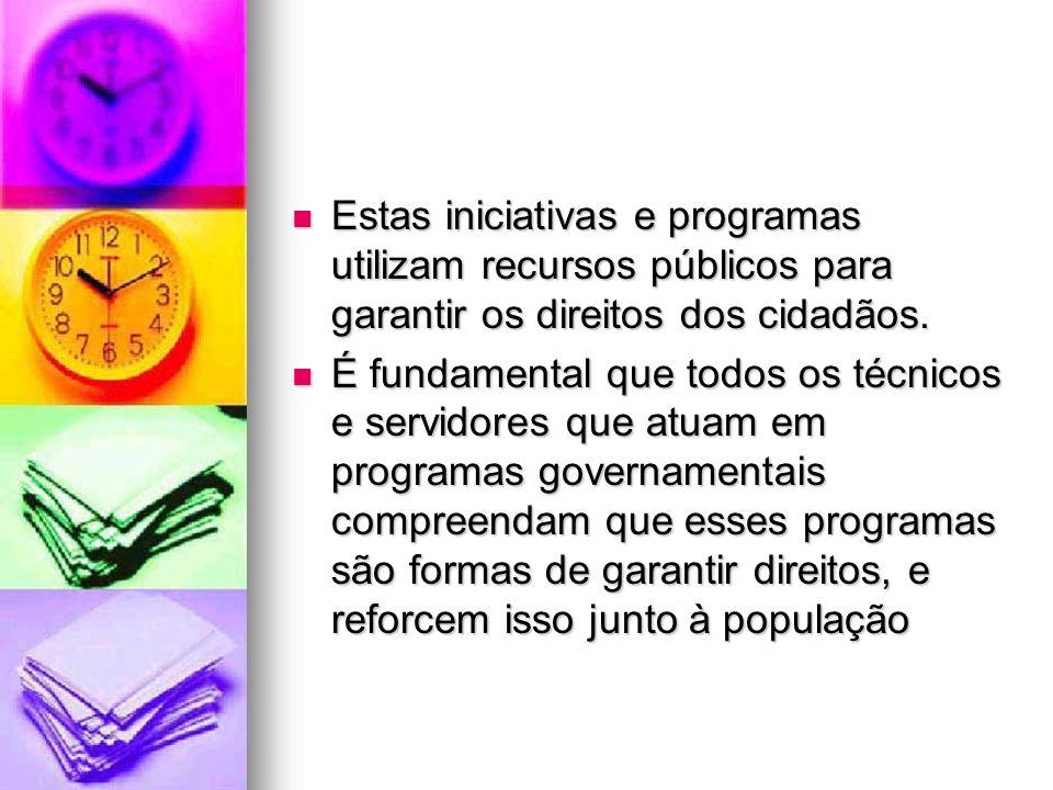 Estas iniciativas e programas utilizam recursos públicos para garantir os direitos dos cidadãos. Estas iniciativas e programas utilizam recursos públi