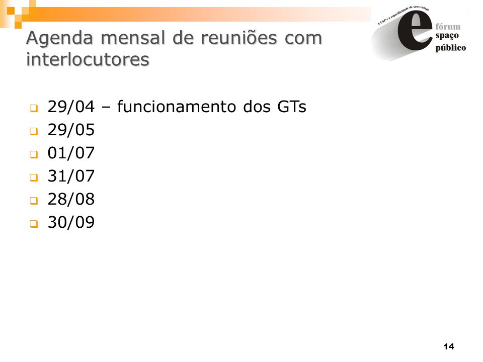 14 Agenda mensal de reuniões com interlocutores 29/04 – funcionamento dos GTs 29/05 01/07 31/07 28/08 30/09