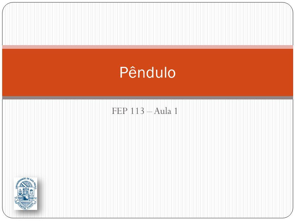 FEP 113 – Aula 1 Pêndulo