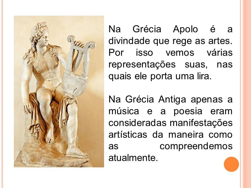 Na Grécia Apolo é a divindade que rege as artes. Por isso vemos várias representações suas, nas quais ele porta uma lira. Na Grécia Antiga apenas a mú